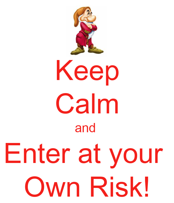 Keep Calm And Enter At Your Own Risk Keep Calm And