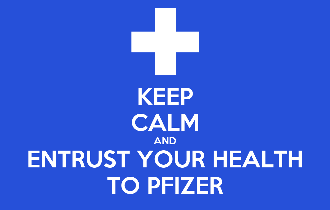 KEEP CALM AND ENTRUST YOUR HEALTH TO PFIZER