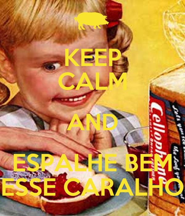 KEEP CALM AND ESPALHE BEM ESSE CARALHO