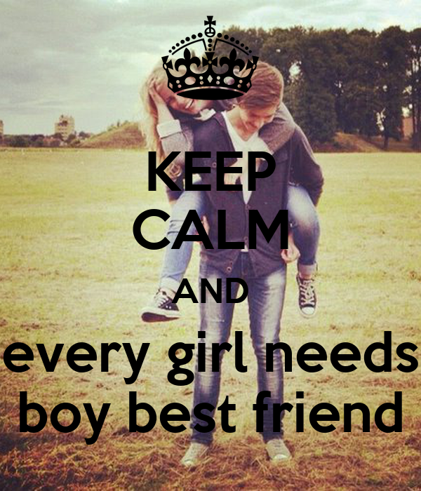 KEEP CALM AND Every Girl Needs Boy Best Friend Poster