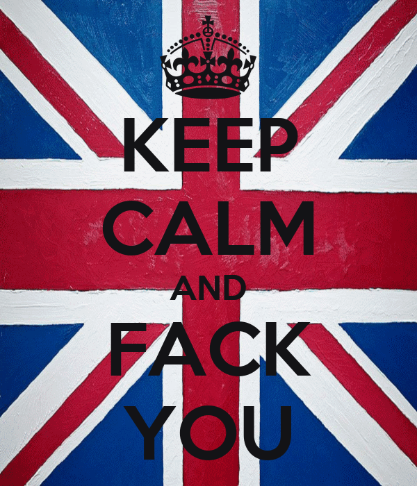 KEEP CALM AND FACK YOU - KEEP CALM AND CARRY ON Image Generator