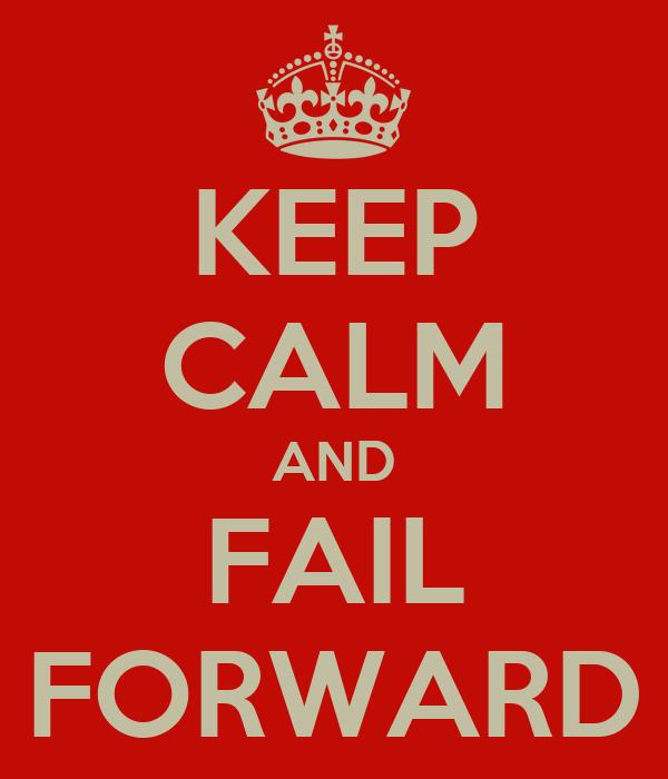 KEEP CALM AND FAIL FORWARD Poster | Fred | Keep Calm-o-Matic
