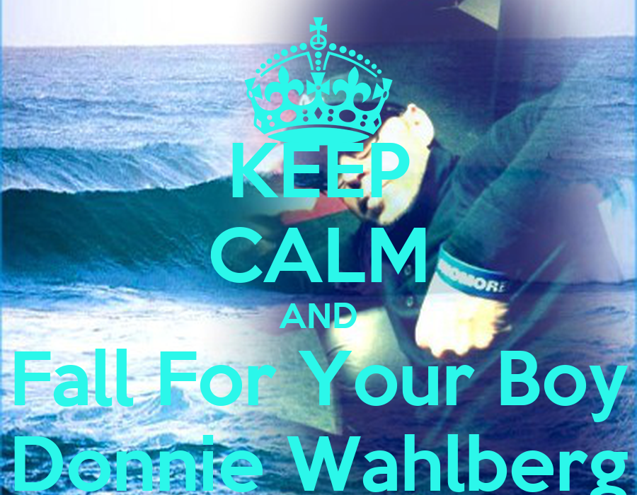 Keep Calm And Fall For Your Boy Donnie Wahlberg Keep