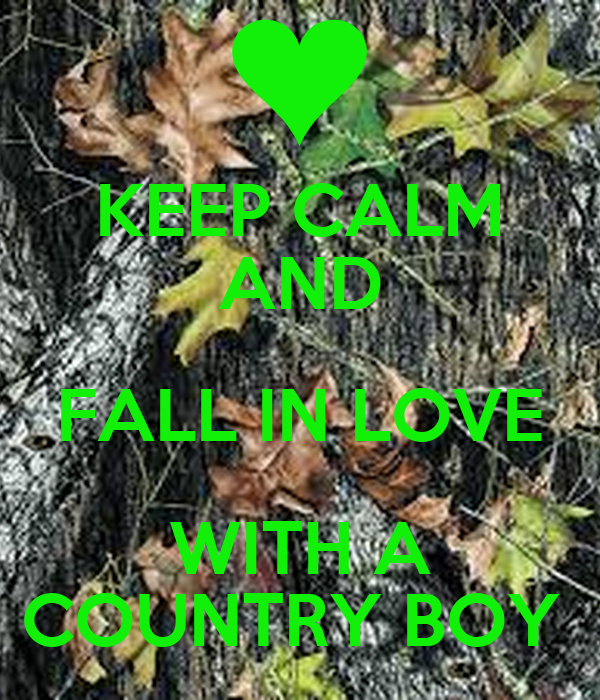 Keep calm and fall in love with a country boy