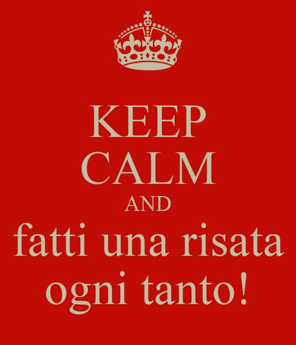 [Immagine: keep-calm-and-fatti-una-risata-ogni-tanto-1.png]