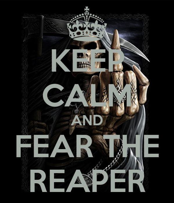 Fear The Reaper Wallpaper Keep Calm And Fear The Reaper