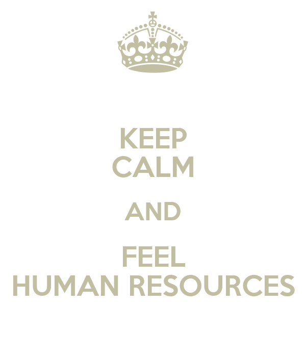 KEEP CALM AND FEEL HUMAN RESOURCES - KEEP CALM AND CARRY ON Image ...