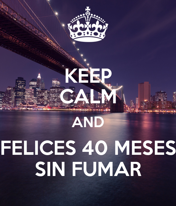 Keep calm and felices 40 meses sin fumar poster tatix keep calm o matic - 3 meses sin fumar ...