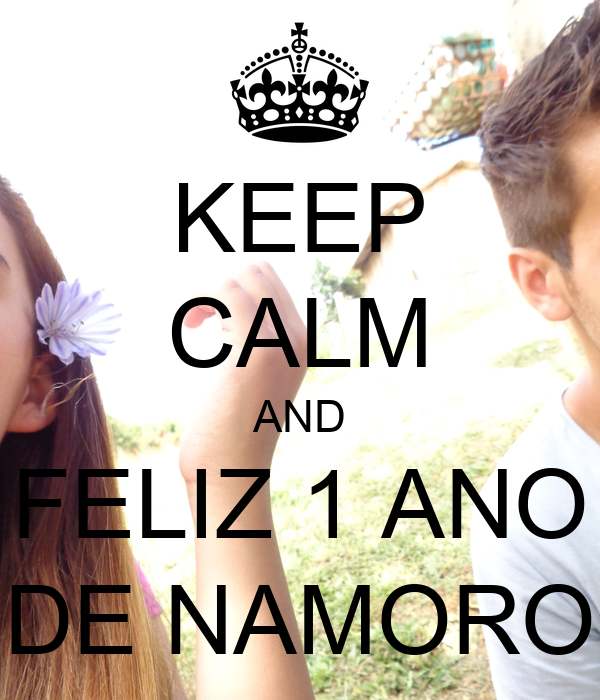 Keep Calm And Feliz 1 Ano De Namoro Poster Valeria Keep Calm O Matic