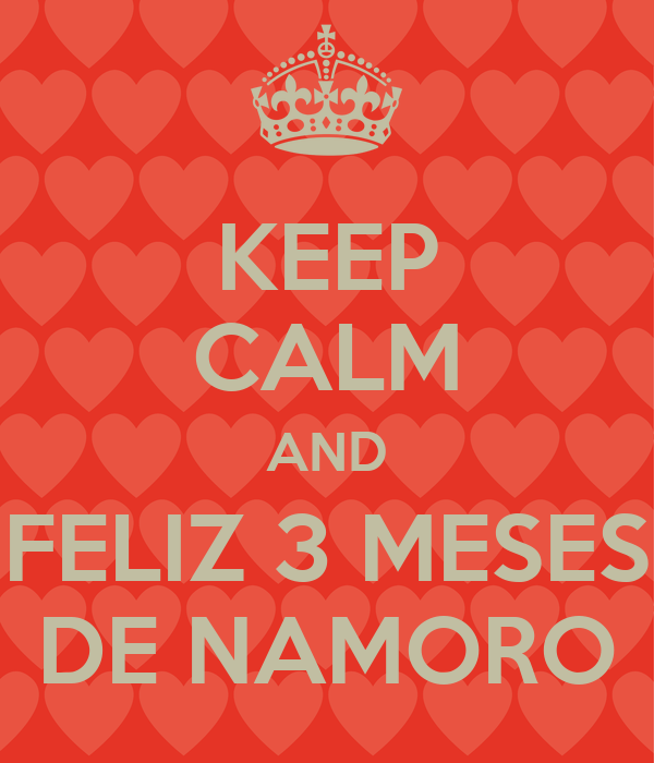 KEEP CALM AND FELIZ 3 MESES DE NAMORO - KEEP CALM AND CARRY ON ...