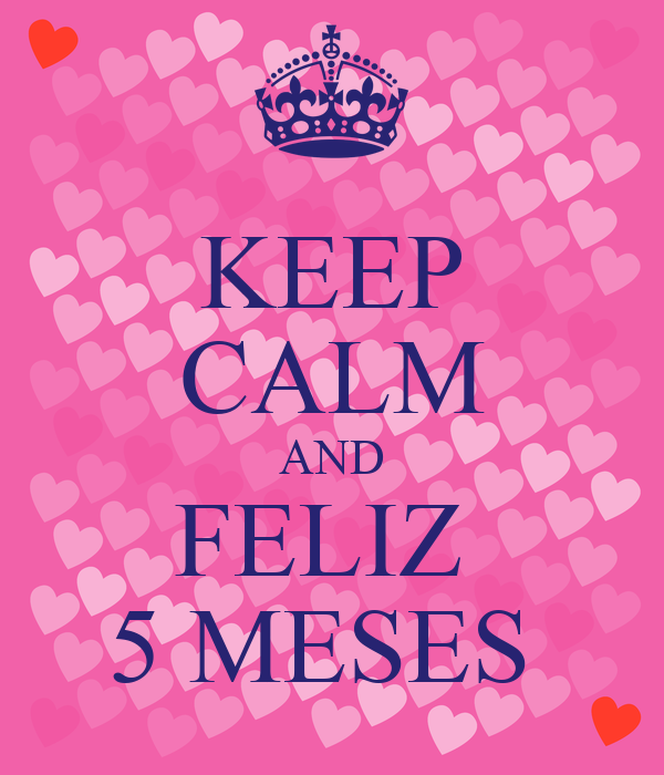 KEEP CALM AND FELIZ 5 MESES - KEEP CALM AND CARRY ON Image Generator
