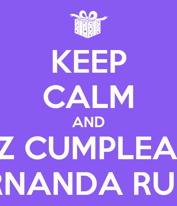 KEEP CALM AND FELIZ CUMPLEAÑOS FERNANDA RUBIO Poster   hECTOR ...
