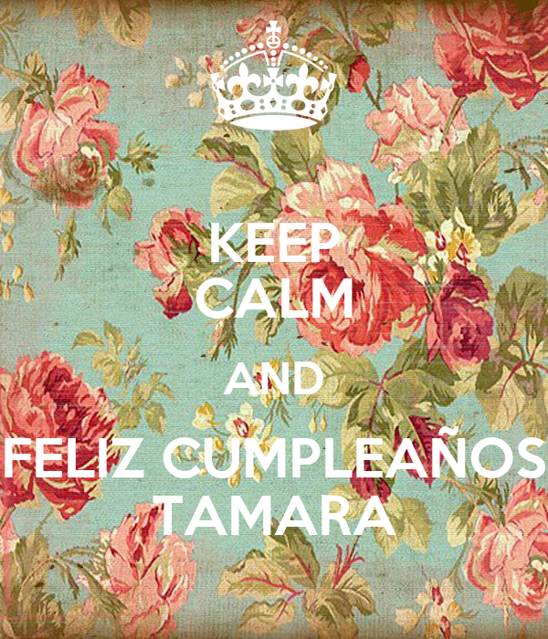 ¡ Feliz cumpleaños, Arwen!!! Keep-calm-and-feliz-cumplea%C3%B1os-tamara