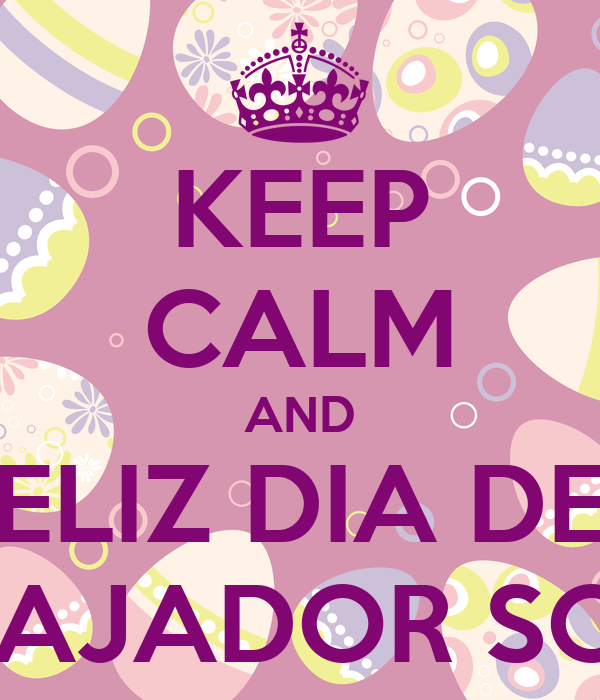 KEEP CALM AND FELIZ DIA DEL TRABAJADOR SOCIAL Poster | LOURDES | Keep Calm-o-Matic