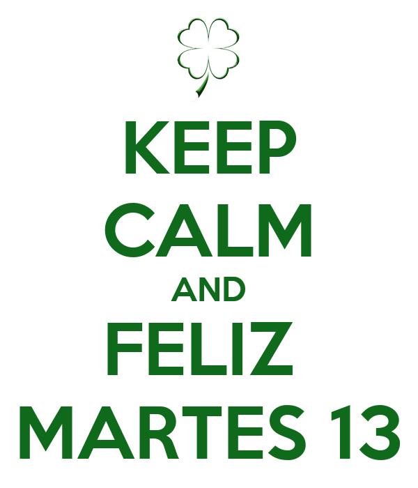 KEEP CALM AND FELIZ MARTES 13 Poster | UCJC | Keep Calm-o-Matic