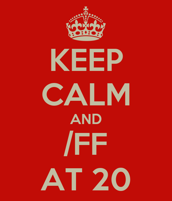 Keep Calm And Ff At 20 Poster Aaaaaa Keep Calm O Matic It stands for forfeit at 20, 20 min being the earliest your team can surrender in game. keep calm o matic