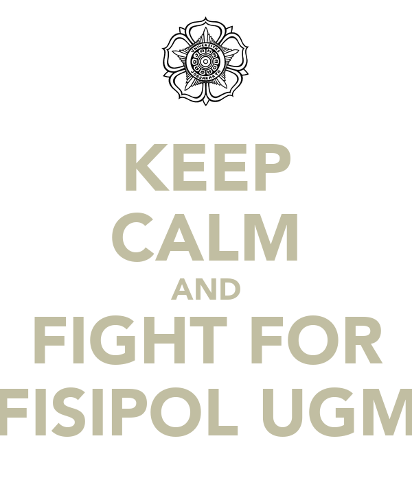 keep calm and fight for fisipol ugm