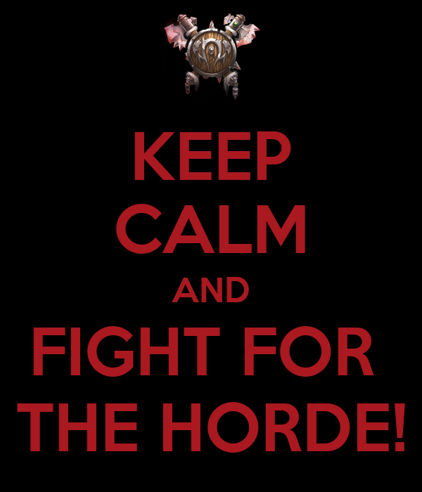 keep-calm-and-fight-for-the-horde-3.png