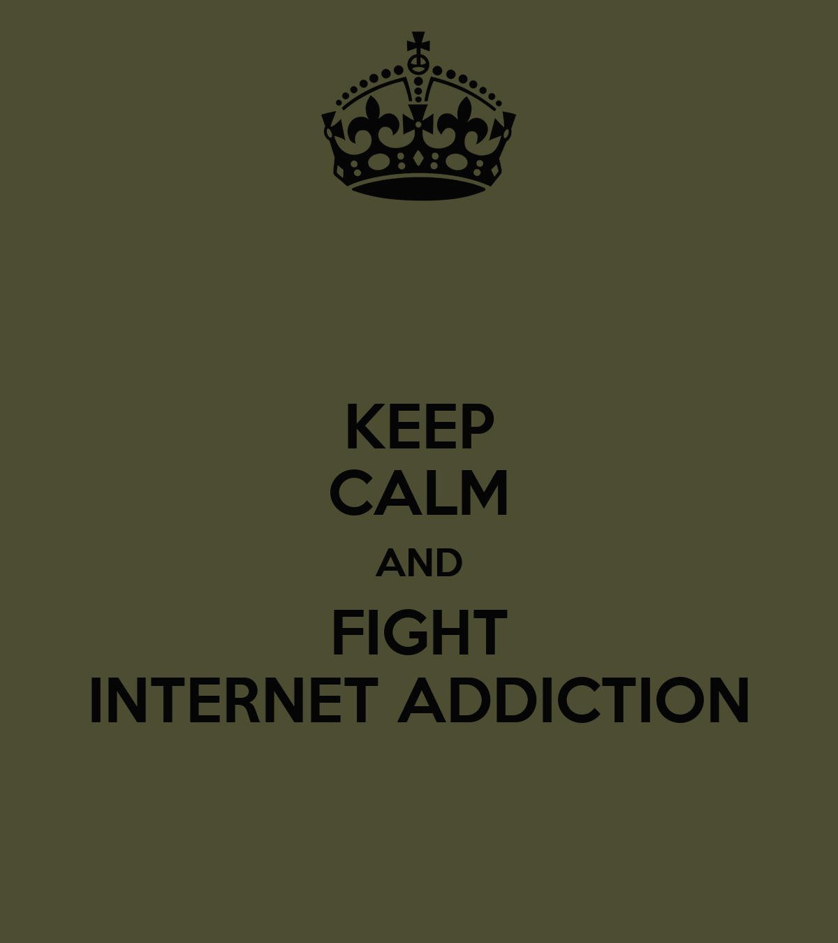 KEEP CALM AND FIGHT INTERNET ADDICTION Poster   Ank   Keep ...