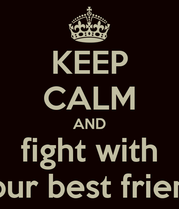 Quotes About Friendship Fights Amazing Friendship Fight Quotes Sayings Battles Quotes Images And