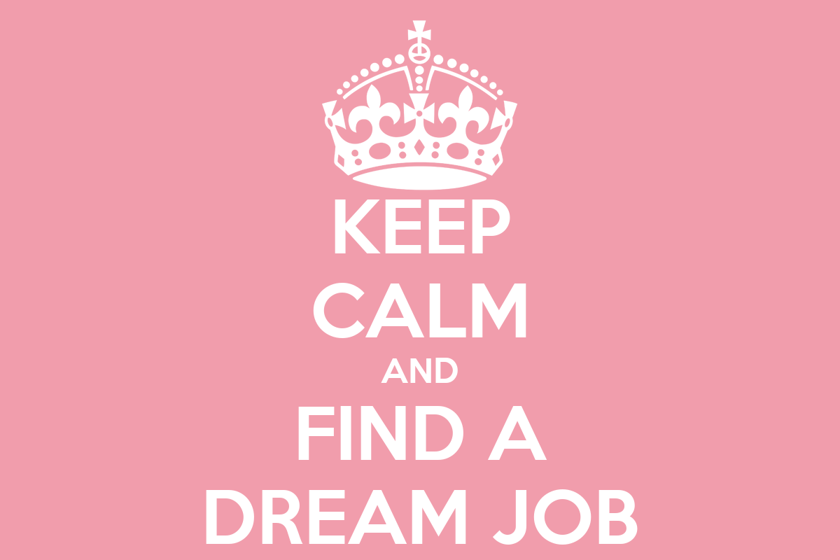 Keep calm and find a dream job keep calm and carry on image