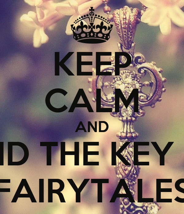 KEEP CALM AND FIND THE KEY TO FAIRYTALES Poster | Kel4ly | Keep ...