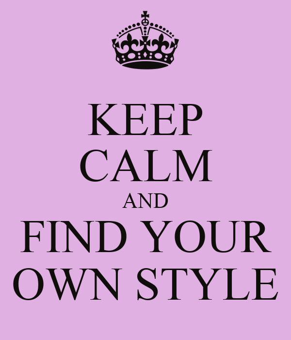 Keep Calm And Find Your Own Style Keep Calm And Carry On Image Generator