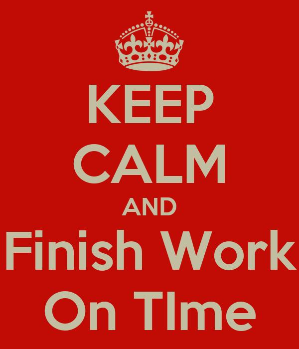 KEEP CALM AND Finish Work On TIme Poster | Ankita Dasgupta | Keep ...