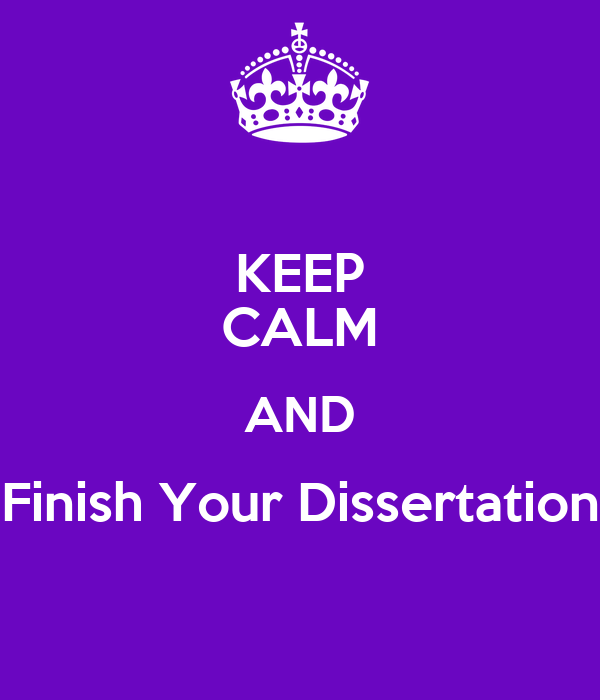 finish the dissertation When people ask me what i am doing or what my plans will be for the weekend, i typically mention writing the dissertation i find myself saying it so much that it just rolls off my tongue without a moments thought.