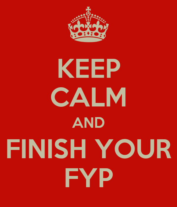 http://sd.keepcalm-o-matic.co.uk/i/keep-calm-and-finish-your-fyp-2.png