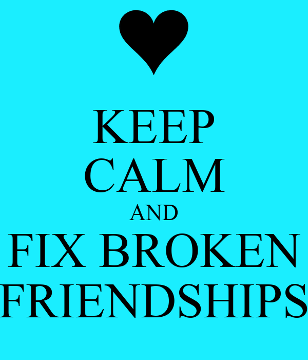 broken friendships Gone are the days when you and your best friend shared everything from your deepest secrets to your favorite clothes whether you're at fault or she is, mending a broken friendship is far from easy.