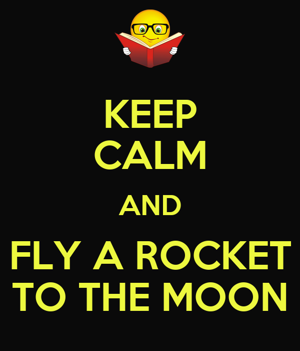 Rockets To The Moon: KEEP CALM AND FLY A ROCKET TO THE MOON Poster