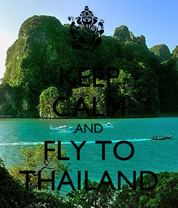KEEP CALM AND FLY TO THAILAND - KEEP CALM AND CARRY ON Image Generator
