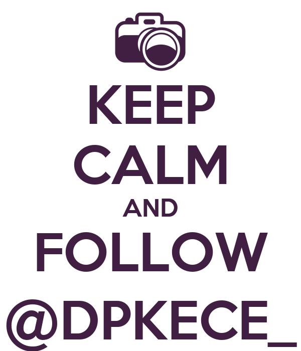 KEEP CALM AND FOLLOW @DPKECE_