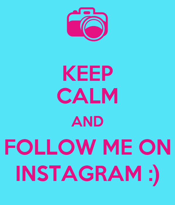 KEEP CALM AND FOLLOW ME ON INSTAGRAM :) Poster