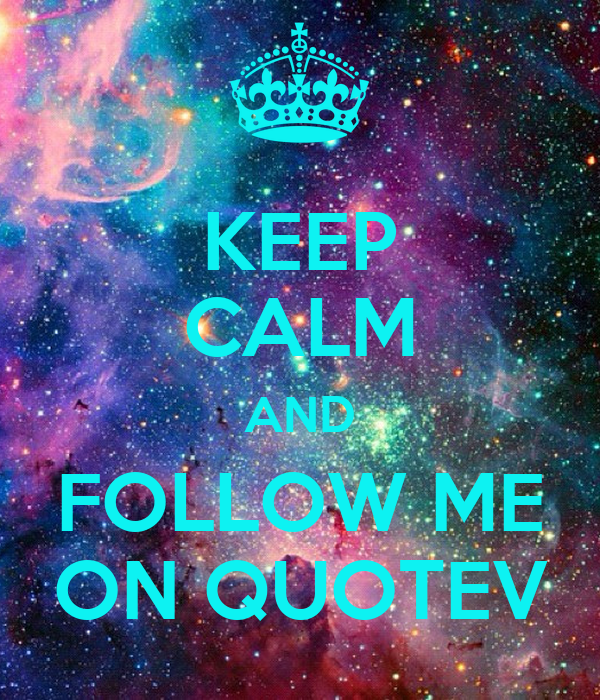 Keep Calm and Follow Me On Quotev