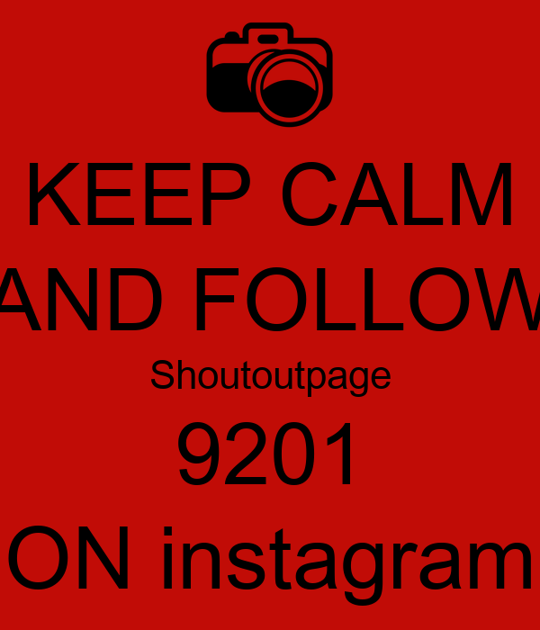 Keep calm and follow shoutoutpage 9201 on instagram