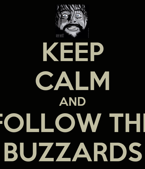new maison du viper - Page 4 Keep-calm-and-follow-the-buzzards-1