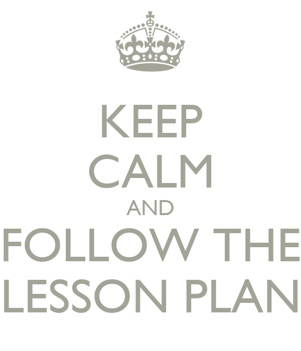 Keep Calm And Follow The Lesson Plan Poster Nicky Keep Calm O Matic