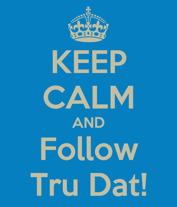 keep-calm-and-follow-tru-dat.png