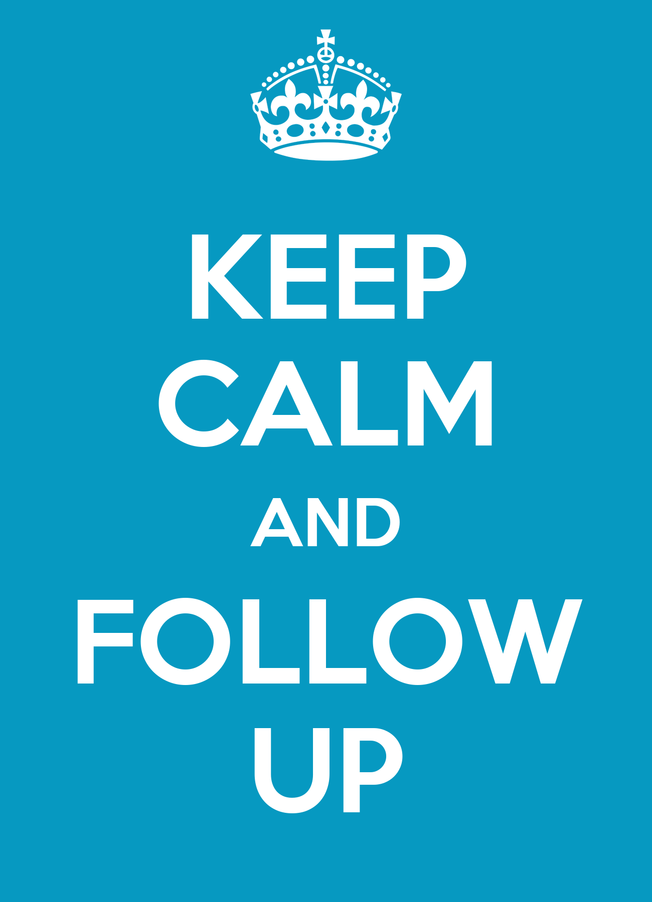 KEEP CALM AND FOLLOW UP - KEEP CALM AND CARRY ON Image ...