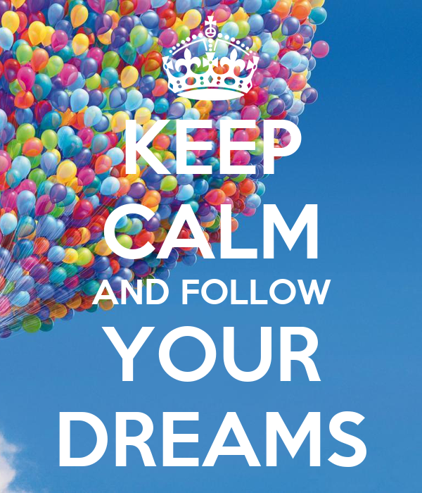 Keep calm and follow your dreams poster mrose keep for Keep calm immagini