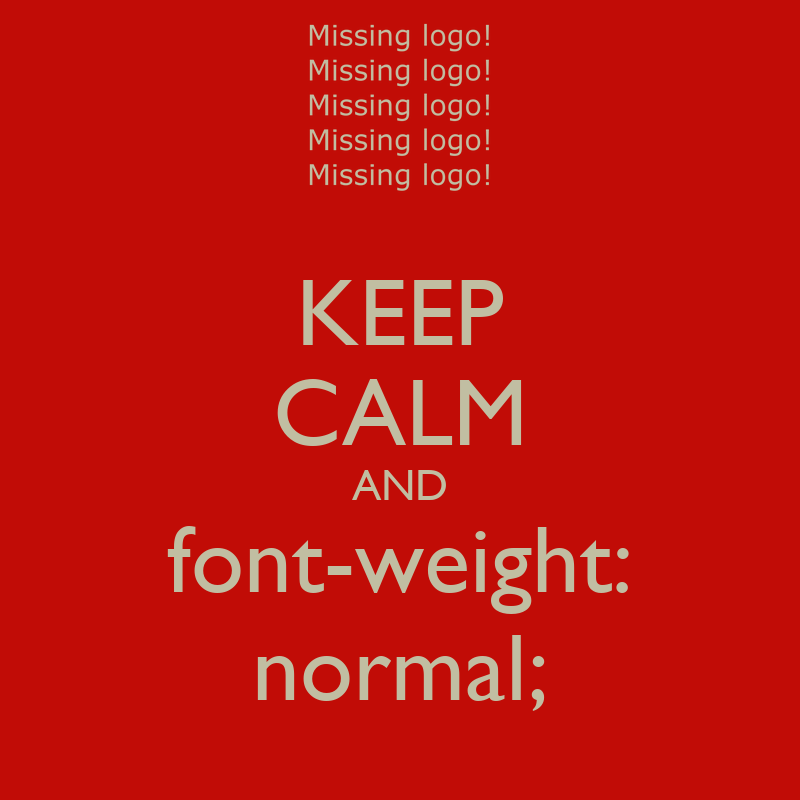 Keep calm and font weight normal keep calm and carry for Keep calm font
