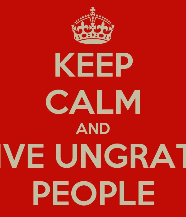 Ungrateful Quotes Forgive ungrateful people