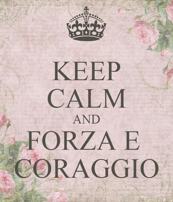 Keep calm and forza e coraggio poster murrina11 keep for Keep calm immagini