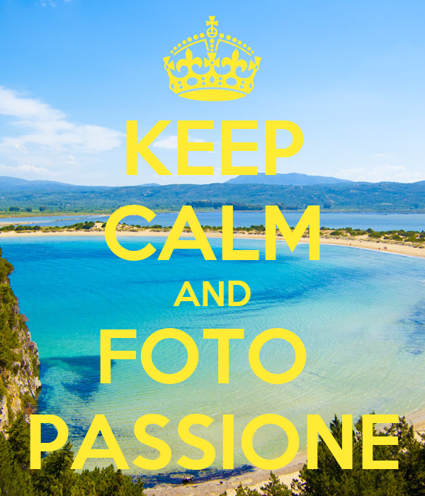 Keep calm and foto passione keep calm and carry on image for Immagini keep calm