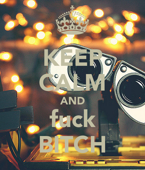 KEEP CALM AND fuck BITCH