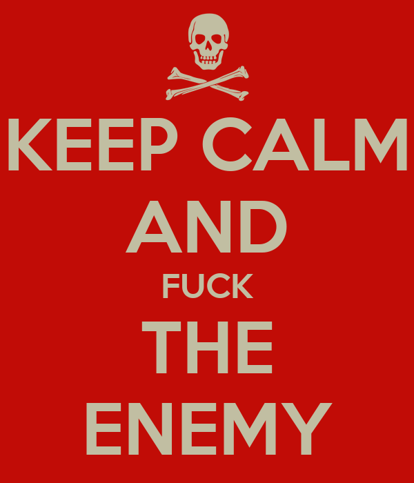 https://sd.keepcalms.com/i/keep-calm-and-fuck-the-enemy.png