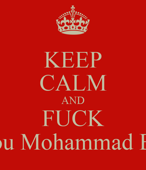 [Image: keep-calm-and-fuck-you-mohammad-bel.png]