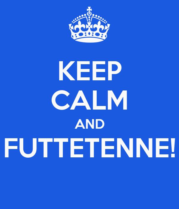 Citazioni preferite  Keep-calm-and-futtetenne-